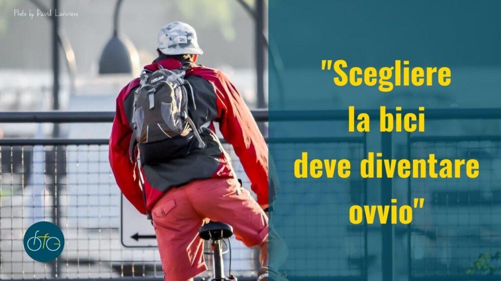 Andare in bici deve essere una scelta ovvia