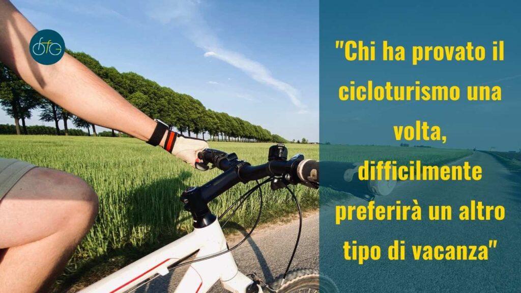 Chi ha provato il cicloturismo difficilmente preferirà un altro tipo di vacanza